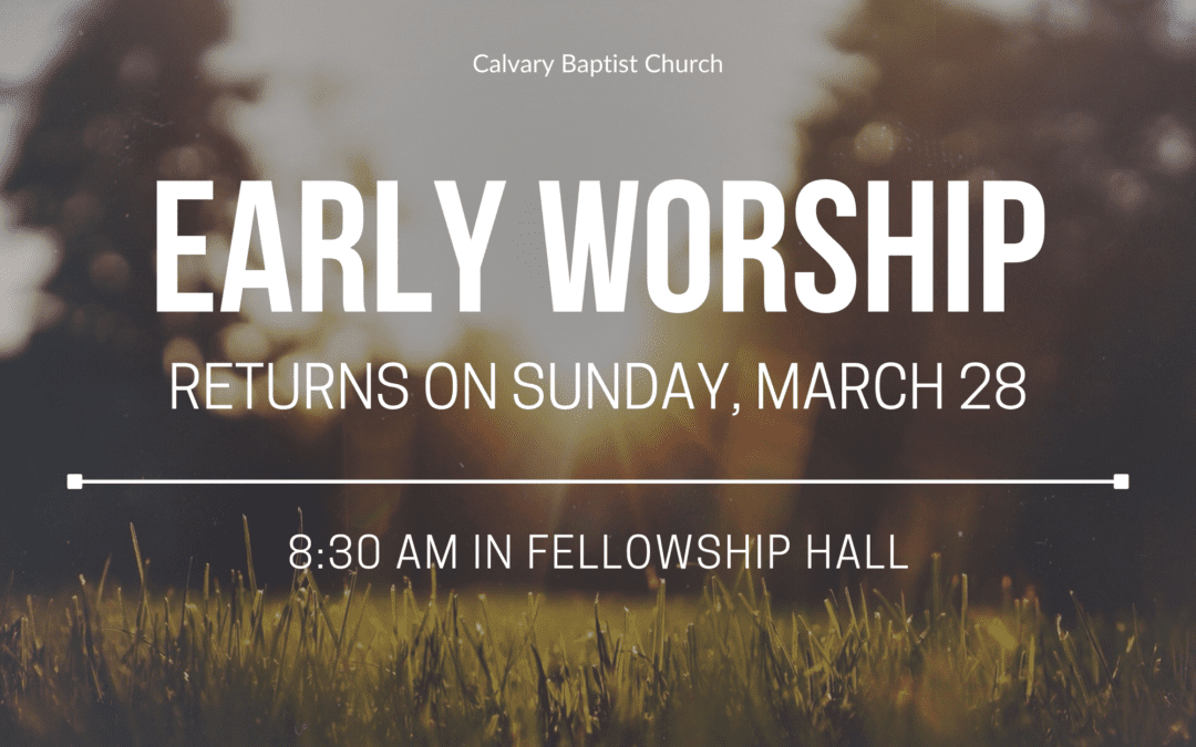 Early Worship Resumes March 28, 2021
