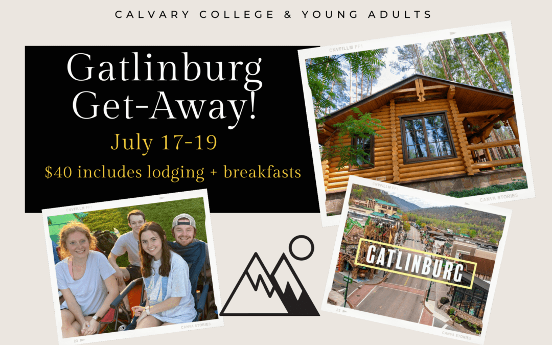 Gatlinburg Get-Away for College and Young Adults 7/17/21